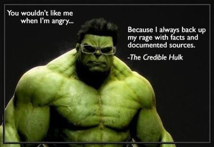 """Credible Hulk (with glasses) says, """"You wouldn't like me when I'm angry,... because I always back up my rage with facts and documented resources."""""""