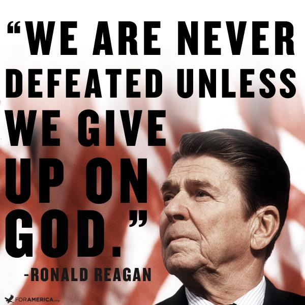 """Reagan: """"We are never defeated, unless we give up on God."""""""