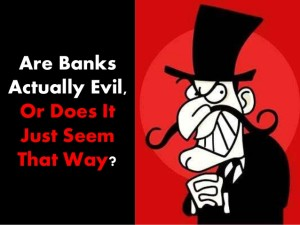 are-banks-actually-evil-or-does-it-just-seem-that-way-1-638